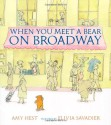 When You Meet a Bear on Broadway - Amy Hest, Elivia Savadier