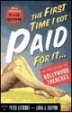 The First Time I Got Paid for It: And Other Tales from the Hollywood Trenches - Laura J. Shapiro, William Goldman, Peter Lefcourt