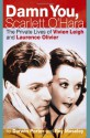Damn You, Scarlett O'Hara: The Private Lives of Vivien Leigh and Laurence Olivier - Darwin Porter, Roy Moseley