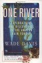 One River: Explorations and Discoveries in the Amazon Rain Forest - Wade Davis