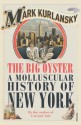 The Big Oyster: A Molluscular History of New York - Mark Kurlansky