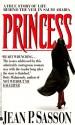 Princess: A True Story of Life Behind the Veil in Saudi Arabia (Mass Market) - Jean Sasson