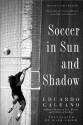 Soccer in Sun and Shadow - Eduardo Galeano