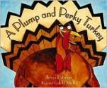 A Plump and Perky Turkey - Teresa Bateman, Jeff Shelly