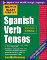 Practice Makes Perfect: Spanish Verb Tenses - Dorothy Richmond