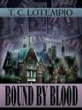 Bound By Blood - T. C. LoTempio, Chere Gruver