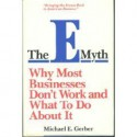 The E-Myth: Why Most Businesses Don't Work and What to Do About It - Michael E. Gerber