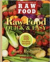 Raw Food Quick & Easy: Over 100 Healthy Recipes Including Smoothies, Seasonal Salads, Dressings, Pates, Soups, Hearty Creations, Snacks, and Desserts (The Complete Book of Raw Food) - Mary Rydman
