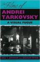 The Films of Andrei Tarkovsky: A Visual Fugue - Vida T. Johnson, Graham Petrie