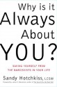 Why Is It Always About You? : The Seven Deadly Sins of Narcissism - Sandy Hotchkiss