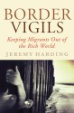 Border Vigils: Keeping Migrants Out of the Rich World - Jeremy Harding