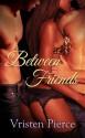 Between Friends (Friends with Benefits) - Vristen Pierce