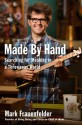 Made by Hand: My Adventures in the World of Do-It-Yourself - Mark Frauenfelder