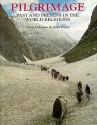 Pilgrimage: Past and Present in the World Religions - Simon Coleman, John Elsner