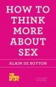 How to Think More About Sex - Alain de Botton