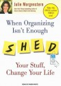 When Organizing Isn't Enough: Shed Your Stuff, Change Your Life - Julie Morgenstern, Karen White
