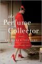 The Perfume Collector: A Novel - Kathleen Tessaro
