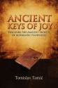 Ancient Keys of Joy: Discover the Ancient Secrets of Authentic Happiness! - Tomislav Tomić