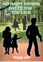 No Happy Fathers Day To You You S.O.B. - Peggy Lee