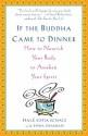 If the Buddha Came to Dinner: How to Nourish Your Body to Awaken Your Spirit - Hale Sofia Schatz