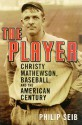The Player: Christy Mathewson, Baseball, and the American Century - Philip Seib