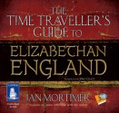The Time Traveller's Guide to Elizabethan England - Ian Mortimer, Mike Grady