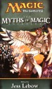 The Myths of Magic - Jess Lebow, Paul B. Thompson, Jonathan Tweet, Richard Lee Byers, J. Robert King, Francis Lebaron, Daneen McDermott, Will McDermott, Scott McGough, Vance Moore, Michael G. Ryan, Philip Athans