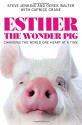 Esther the Wonder Pig: Changing the World One Heart at a Time - Walter Derek George Blundell, Caprice Crane, Steve Jenkins