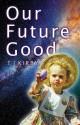 Our Future Good - T.J. Kirby, Simon Vance