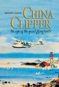 China Clipper: The Age of the Great Flying Boats - Robert Gandt