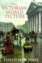 The Victorian World Picture - David Newsome