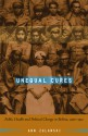 Unequal Cures: Public Health and Political Change in Bolivia, 1900-1950 - Ann Zulawski