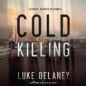 Cold Killing: A Novel - Luke Delaney, Steve West