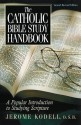 The Catholic Bible Study Handbook: A Popular Introduction to Studying Scripture (Second Revised Edition) - Jerome Kodell, George Martin