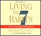 Living the 7 Habits: Stories of Courage and Inspiration - Stephen R. Covey