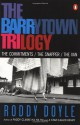 The Barrytown Trilogy: The Commitments / The Snapper / The Van - Roddy Doyle