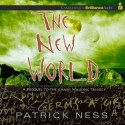 The New World: Prequel to the Chaos Walking Trilogy - Patrick Ness, Angela Dawe
