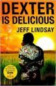 Dexter Is Delicious (Dexter Series #5) - Jeff Lindsay