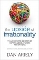 Upside of Irrationality - Dan Ariely
