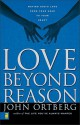 Love Beyond Reason: Moving God's Love from Your Head to Your Heart [Unabridged] [Audible Audio Edition] - John Ortberg Jr.