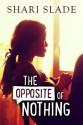 The Opposite of Nothing - Shari Slade