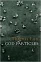 God Particles: Poems - Thomas Lux