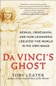 Da Vinci's Ghost: Genius, Obsession, and How Leonardo Created the World in His Own Image - Toby Lester