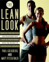 The Lean Look: Burn Fat, Tone Muscles, and Transform Your Body in Twelve Weeks Using the Secrets of Professional Athletes - Paul Goldberg, Matt Fitzgerald