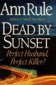 Dead By Sunset: Perfect Husband, Perfect Killer? - Ann Rule