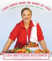 Lidia Cooks from the Heart of Italy: A Feast of 175 Regional Recipes - Lidia Matticchio Bastianich