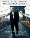 When I Stop Talking, You'll Know I'm Dead: Useful Stories from a Persuasive Man (Audio) - Jerry Weintraub, Rich Cohen