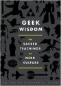 Geek Wisdom: The Sacred Teachings of Nerd Culture - Stephen H. Segal, N.K. Jemisin, Genevieve Valentine, Eric San Juan