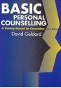Basic Personal Counselling: A Training Manual For Counsellors - David Geldard, Garry Anderson