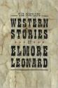 The Complete Western Stories of Elmore Leonard - Elmore Leonard